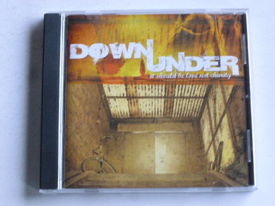 Down Under - it should be love not charity